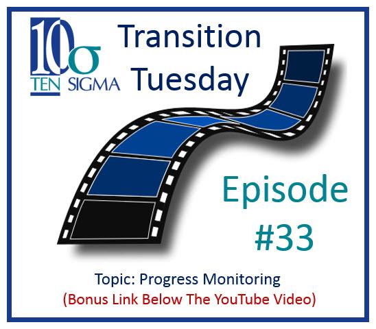Ten Sigma Transition Tuesday Progress Monitoring